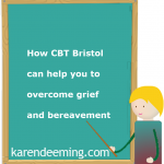 Cognitive Behavioural Therapy (CBT) Bristol for grief and bereavement